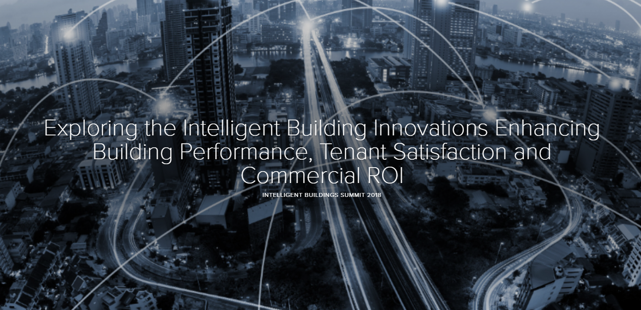 Exploring the Intelligent Building Innovations Enhancing Building Performance, Tenant Satisfaction and Commercial ROI