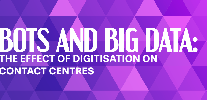 BOTS AND BIG DATA: THE EFFECT OF DIGITISATION ON CONTACT CENTRES