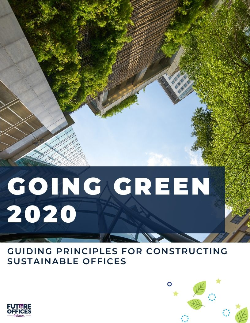 Going Green in 2020: Guiding Principles for Constructing Sustainable Offices