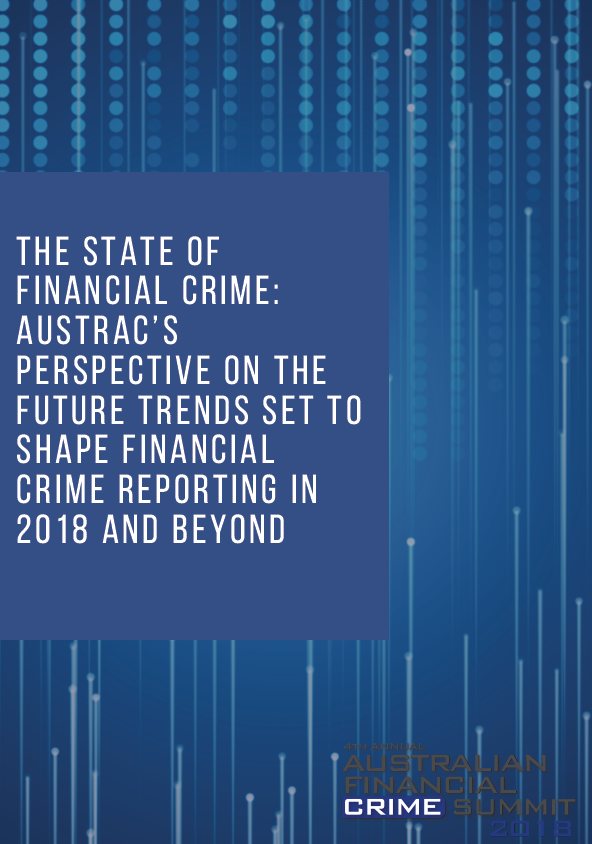 The state of financial crime: AUSTRAC's perspective on the future trends set to shape financial crime reporting in 2018 and beyond
