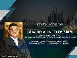 Exclusive: Shahid Ahmed Osmani, Senior Consultant, IT Unit the General Secretariat of the Executive Council of Dubai