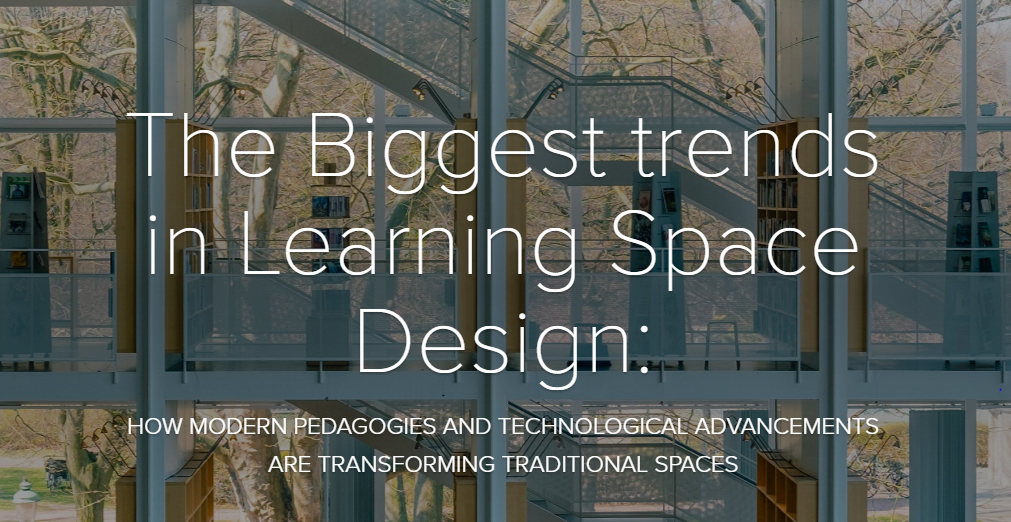 The Biggest trends in Learning Space Design - How Modern Pedagogies and Technological Advancements are Transforming Traditional Spaces