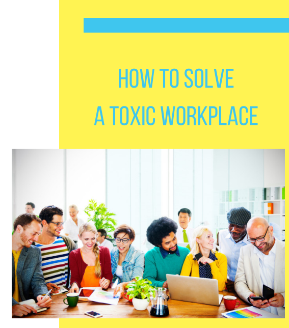 What Makes a Workplace Toxic and How to Solve It