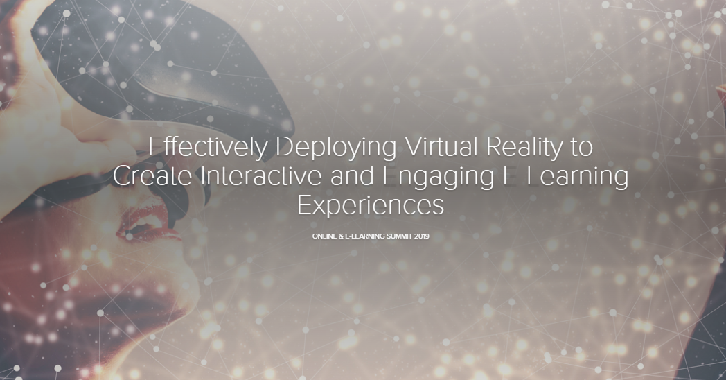 Effectively Deploying Virtual Reality to Create Interactive and Engaging E-Learning Experiences