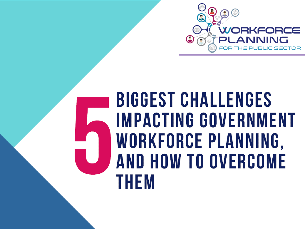 The Biggest Challenges Impacting Government Workforce Planning, and How to Overcome Them