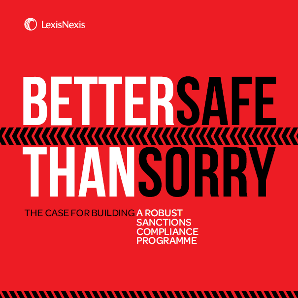 LexisNexis: Better Safe than Sorry – The case for building a robust sanctions compliance programme