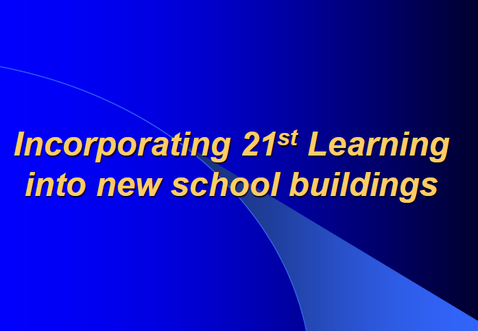 Incorporating 21st Century Learning Design into New School Buildings