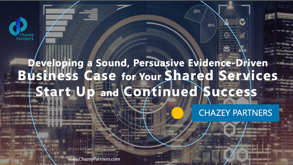 Chazey Partners: Developing a Sound, Persuasive, Evidence-Driven Business Case for Your Shared Services Start Up and Continued Success