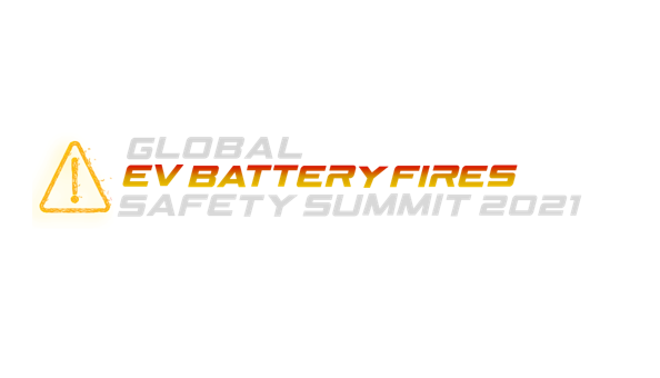 Global EV Battery Fires Safety Summit 2021