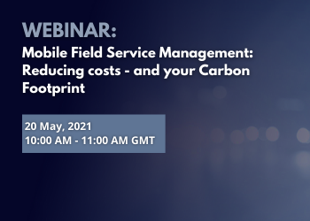 WEBINAR: Mobile Field Service Management: Reducing costs - and your Carbon Footprint
