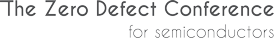 The Zero Defect Conference for Semiconductors