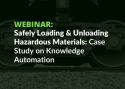 WEBINAR: Safely Loading & Unloading Hazardous Materials: Case Study on Knowledge Automation