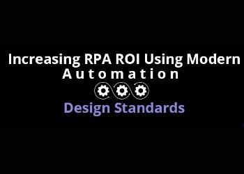 Increasing RPA ROI Using Modern Automation Design Standards Webinar Series