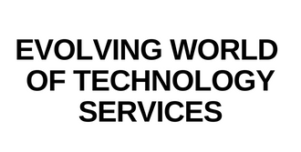 Evolving World of Technology Services