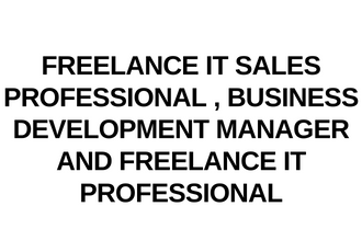 Freelance IT Sales Professional , Business Development Manager and Freelance IT Professional