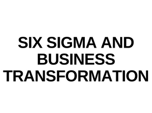 Six Sigma and Business Transformation