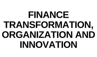 Finance Transformation, Organization and Innovation