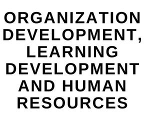 Organization Development, Learning Development and Human Resources