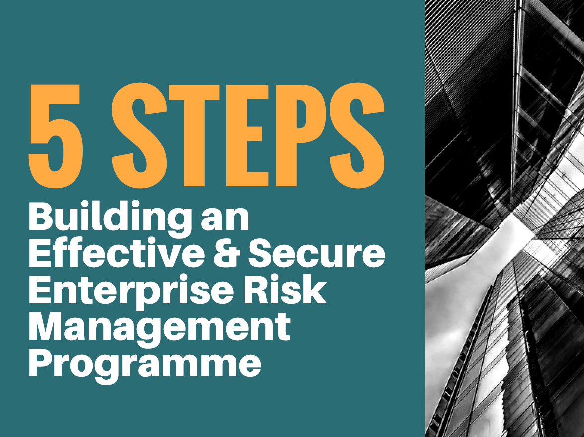 5 Steps to Build an Effective & Secure Enterprise Risk Management Programme