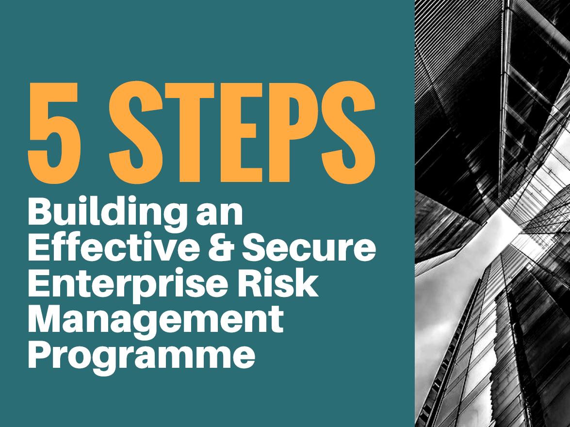 5 Steps to Build an Effective & Secure Enterprise Risk Management Programme