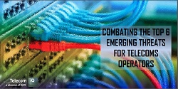 Combating the top 6 emerging threats for telecoms operators