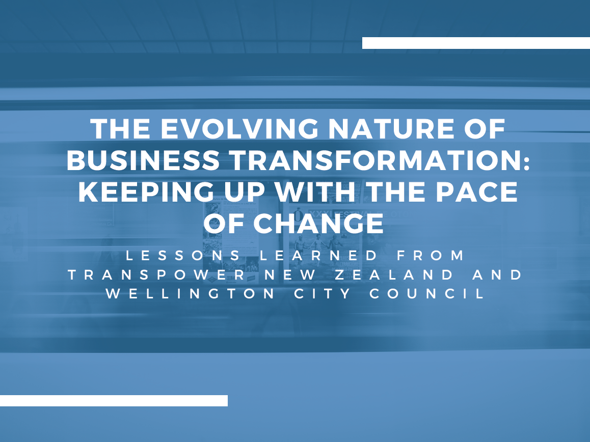 The evolving nature of business transformation: keeping up with the pace of change - insights from Transpower New Zealand and Wellington City Council