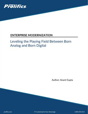 Enterprise Modernization: Leveling the Playing Field Between Born Analog and Born Digital