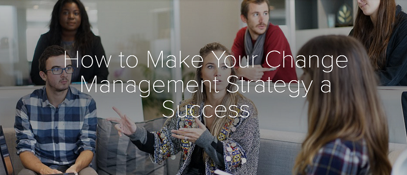 How to Make Your Change Management Strategy a Success