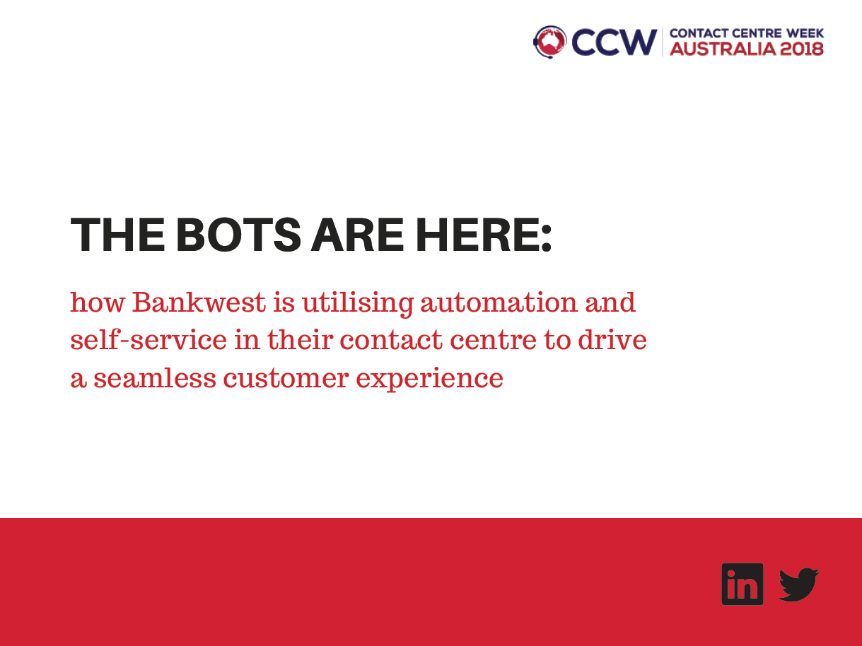 The Bots are here: how Bankwest is utilising automation and self-service in their contact centre to drive a seamless customer experience