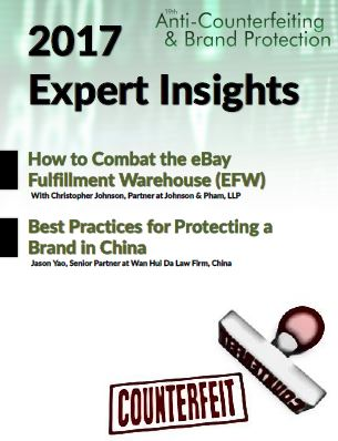 2017 Expert Insights on Anti-Counterfeiting & Protecting Your Brand