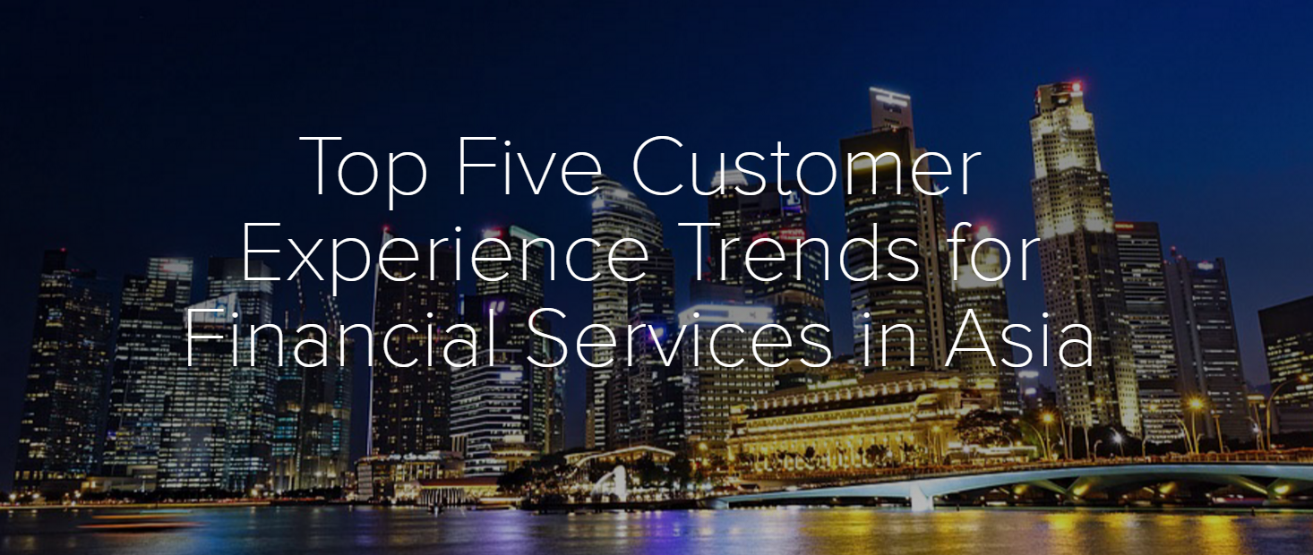Top Five Customer Experience Trends for Financial Services in Asia