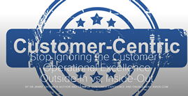 Stop Ignoring the Customer - Operational Excellence Outside-In vs. Inside-Out