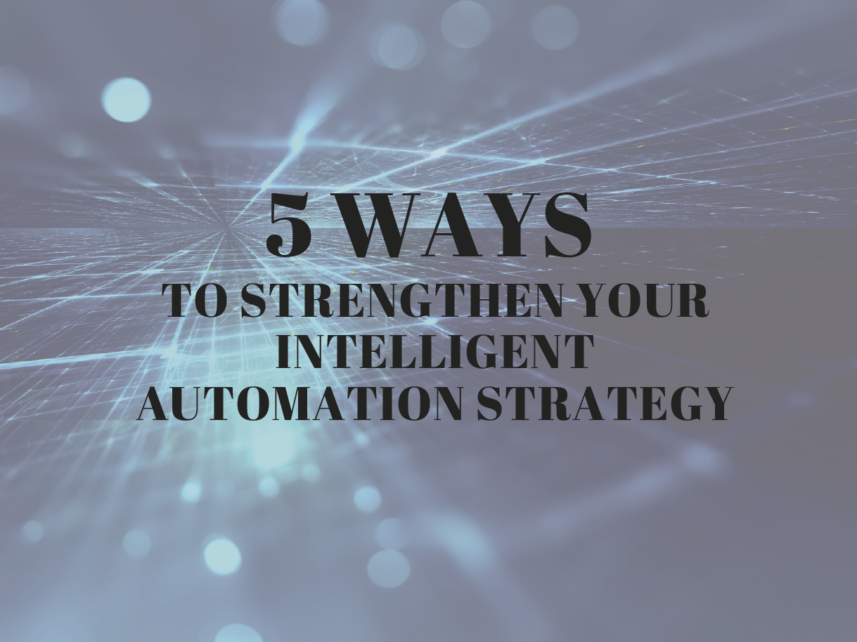 5 ways to strengthen your intelligent automation strategy