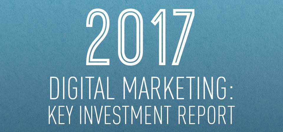 The 2017 Digital Marketing: Key Investment Report
