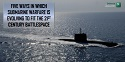 5 WAYS IN WHICH THE ROLE OF THE SUBMARINE IS EVOLVING TO FIT INTO THE 21ST CENTURY BATTLESPACE