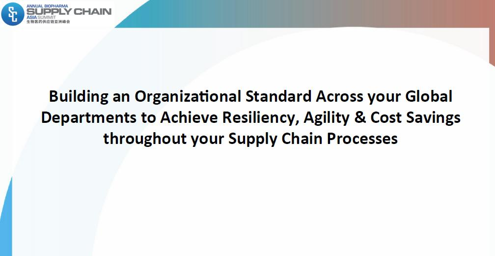 Building an Organizational Standard Across your Global Departments to Achieve Resiliency, Agility & Cost Savings throughout your Supply Chain Processes
