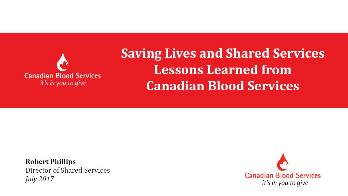 CASE STUDY: Saving Lives & Shared Services- Lessons Learned from Canadian Blood Services