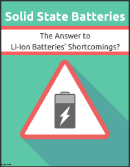 Solid State Batteries: the Answer to Li-Ion Batteries' Shortcomings?