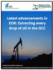 Latest advancements in EOR: Extracting every drop of oil in the GCC