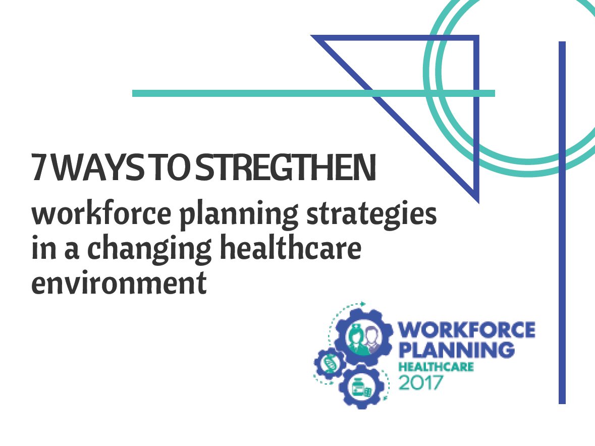 7 ways to strengthen workforce planning strategies in a changing healthcare environment
