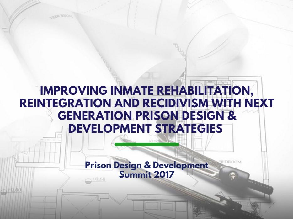 Improving Inmate Rehabilitation, Reintegration and Recidivism Rates with Next Generation Prison Design & Development