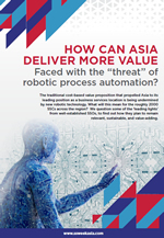 "HOW CAN ASIA DELIVER MORE VALUE: Faced with the ""threat"" of robotic process automation?"