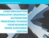 Loan Origination Industry Snapshot: Automating Processes to Make Your Business More Customer-Centric