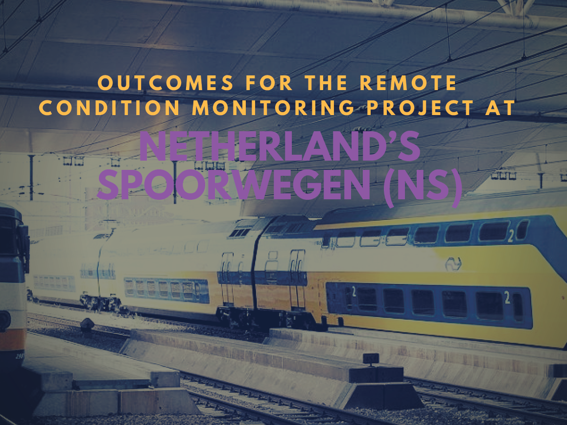 Outcomes for the Remote Condition Monitoring Project at Netherland's Spoorwegen (NS)
