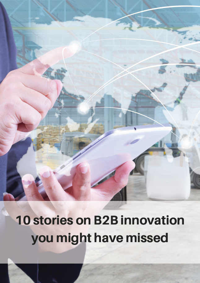 10 Stories on B2B Innovation You Might Have Missed