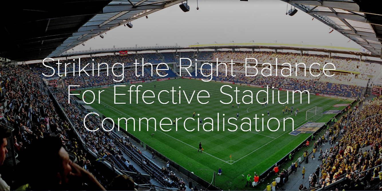 How to Strike the Right Balance for Effective Stadium Commercialisation