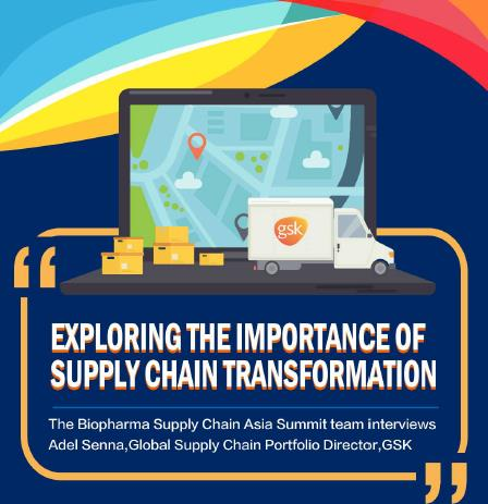 Exploring the importance of supply chain transformation: Interview with Adel Senna, Global Supply Chain Optimisation Director, GSK