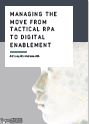Managing the Move From Tactical RPA to Digital Enablement