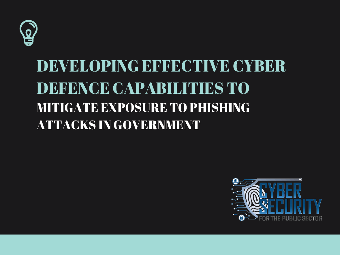 Developing Effective Cyber Defence Capabilities to mitigate exposure to Phishing Attacks in Government