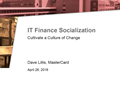 Presentation: IT Finance Socialization - Cultivate a Culture of Change